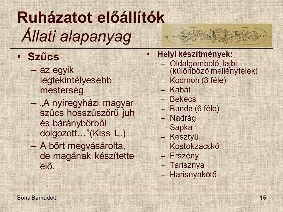 """Bóna Bernadett15 Szűcs –az egyik legtekintélyesebb mesterség –""""A nyíregyházi magyar szűcs hosszúszőrű juh és báránybőrből dolgozott… (Kiss L.) –A bőrt megvásárolta, de magának készítette elő."""
