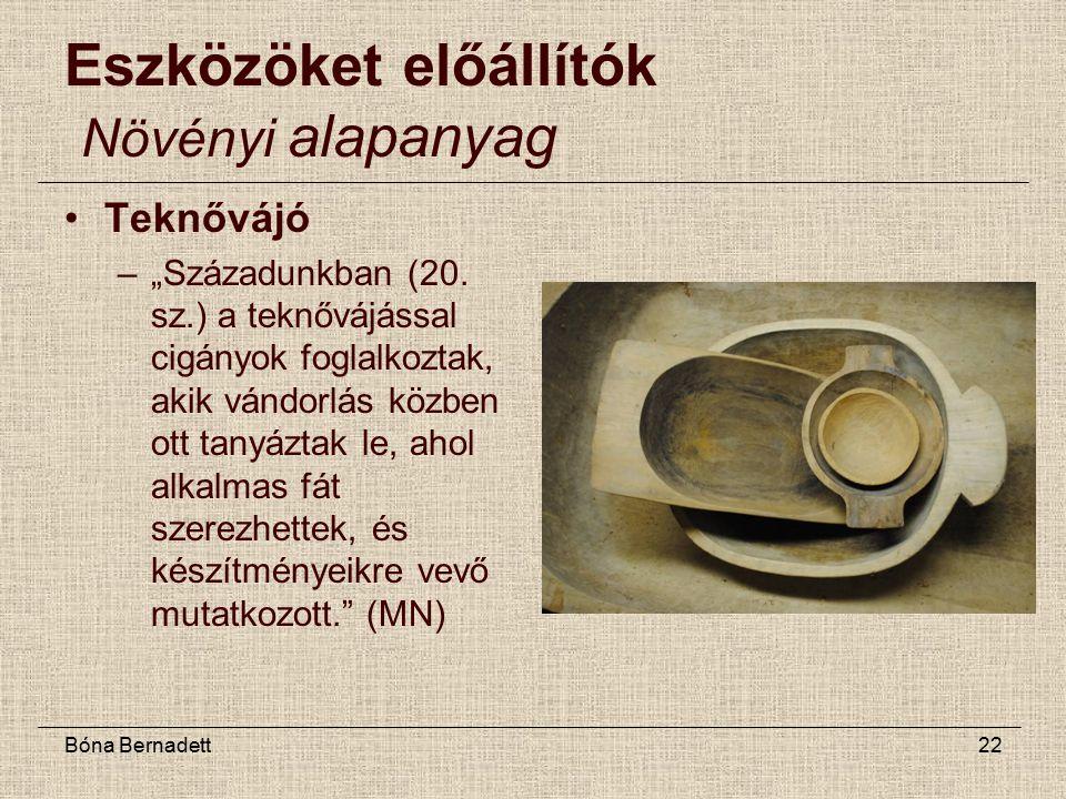 """Bóna Bernadett22 Eszközöket előállítók Növényi alapanyag Teknővájó –""""Századunkban (20."""