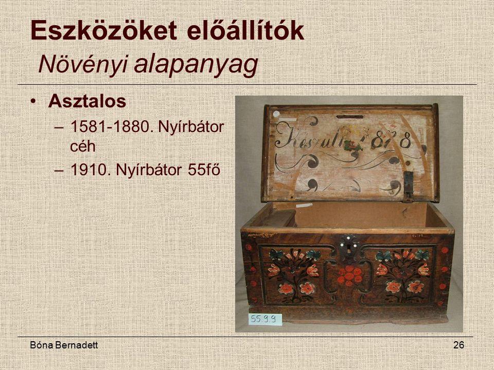 Bóna Bernadett26 Eszközöket előállítók Növényi alapanyag Asztalos –1581-1880.