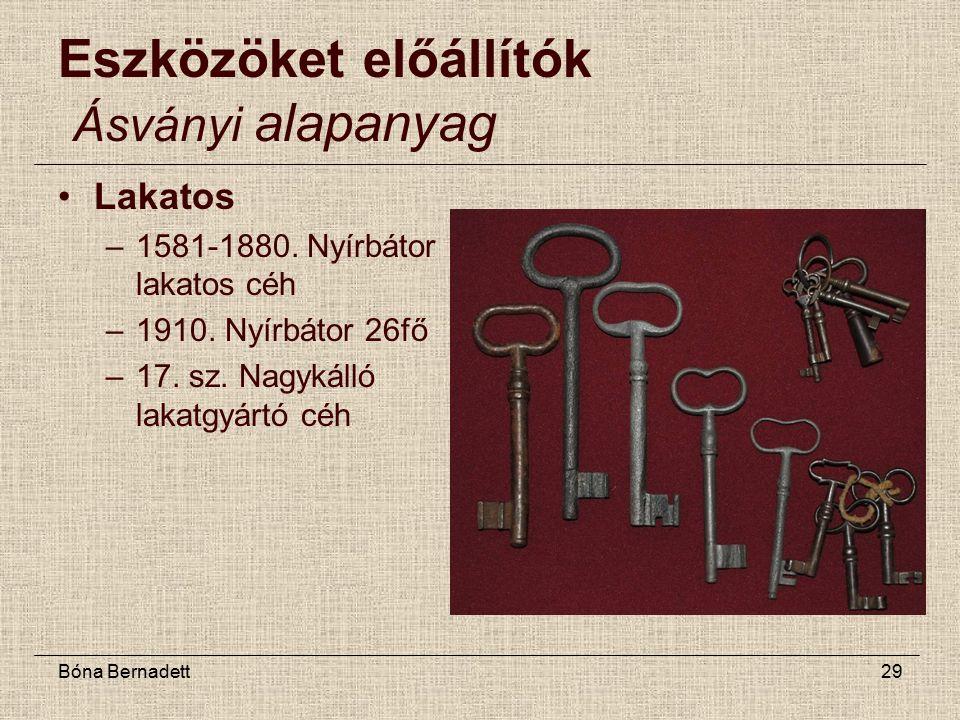 Bóna Bernadett29 Eszközöket előállítók Ásványi alapanyag Lakatos –1581-1880.
