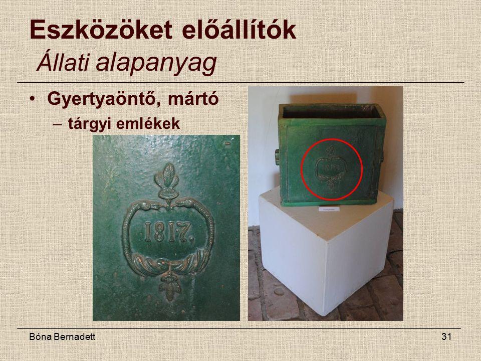 Bóna Bernadett31 Eszközöket előállítók Állati alapanyag Gyertyaöntő, mártó –tárgyi emlékek
