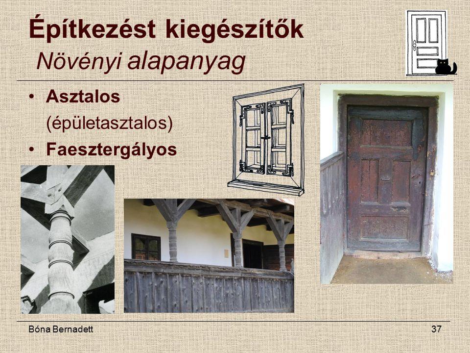 Bóna Bernadett37 Építkezést kiegészítők Növényi alapanyag Asztalos (épületasztalos) Faesztergályos