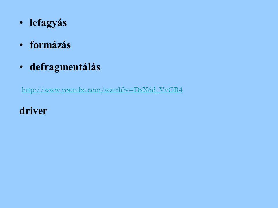 lefagyás formázás defragmentálás http://www.youtube.com/watch v=DsX6d_VvGR4 driver