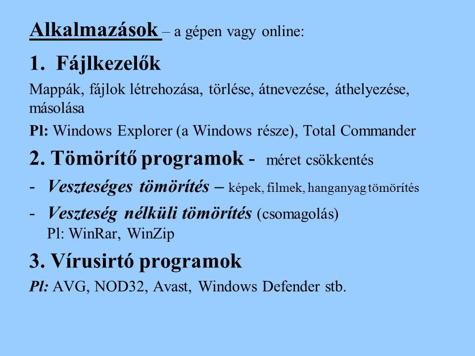 Alkalmazások – a gépen vagy online: 1.Fájlkezelők Mappák, fájlok létrehozása, törlése, átnevezése, áthelyezése, másolása Pl: Windows Explorer (a Windo