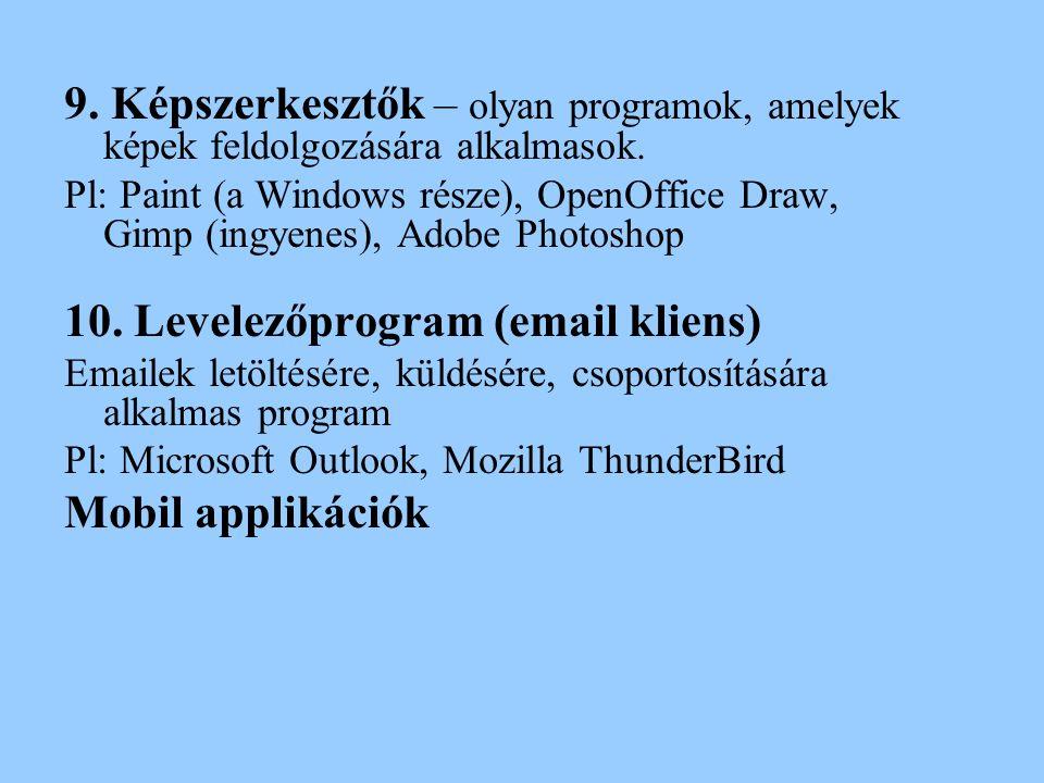 9. Képszerkesztők – olyan programok, amelyek képek feldolgozására alkalmasok. Pl: Paint (a Windows része), OpenOffice Draw, Gimp (ingyenes), Adobe Pho
