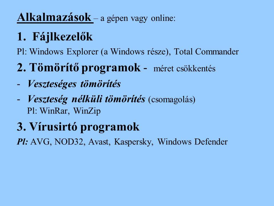 Alkalmazások – a gépen vagy online: 1.Fájlkezelők Pl: Windows Explorer (a Windows része), Total Commander 2.