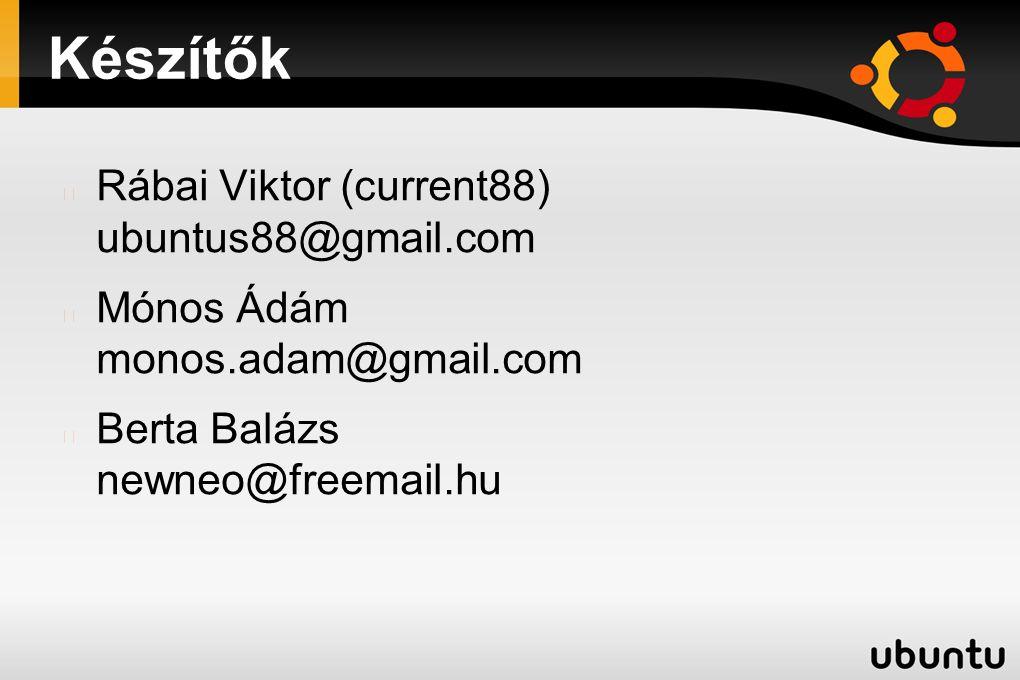 Készítők Rábai Viktor (current88) ubuntus88@gmail.com Mónos Ádám monos.adam@gmail.com Berta Balázs newneo@freemail.hu