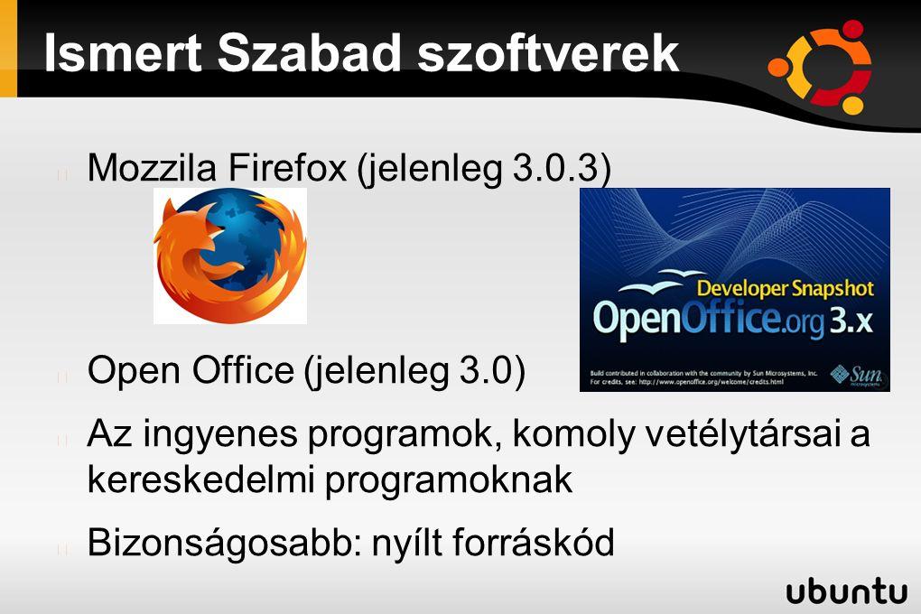 Ismert Szabad szoftverek Mozzila Firefox (jelenleg 3.0.3) Open Office (jelenleg 3.0) Az ingyenes programok, komoly vetélytársai a kereskedelmi program