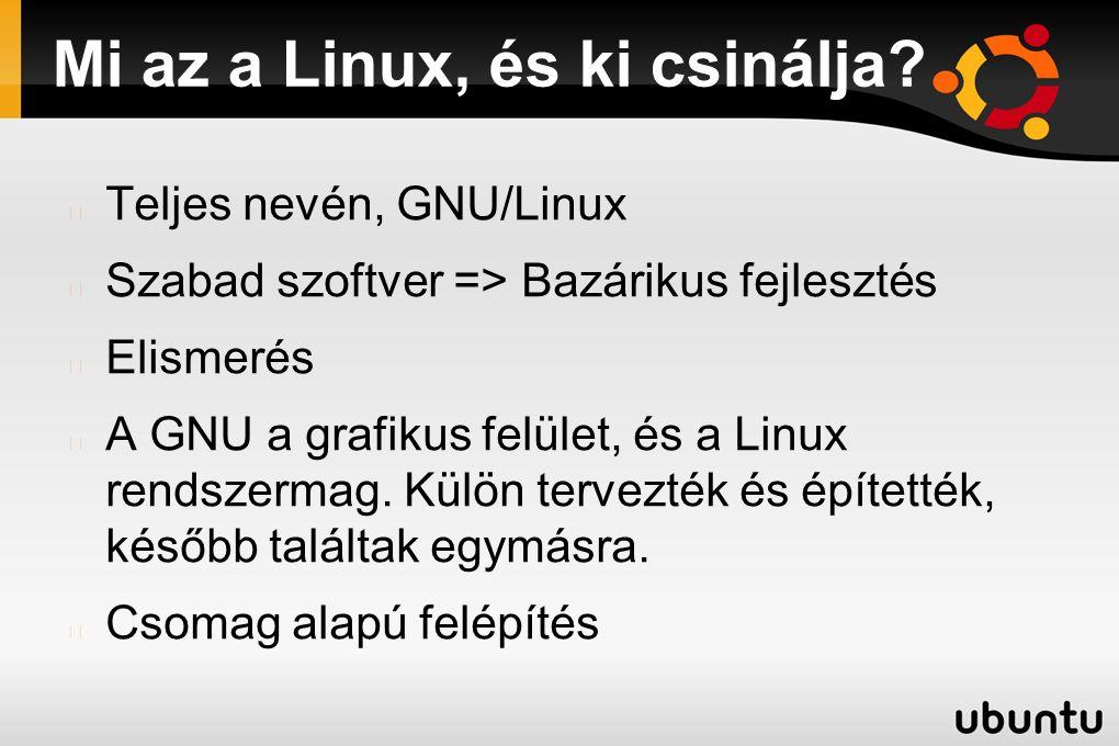 Mi az a Linux, és ki csinálja? Teljes nevén, GNU/Linux Szabad szoftver => Bazárikus fejlesztés Elismerés A GNU a grafikus felület, és a Linux rendszer