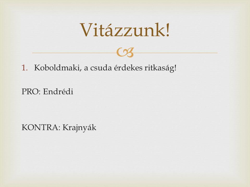 1.Koboldmaki, a csuda érdekes ritkaság! PRO: Endrédi KONTRA: Krajnyák Vitázzunk!