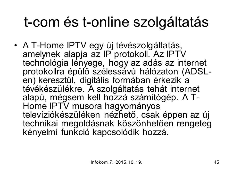 Infokom. 7. 2015. 10. 19.45 t-com és t-online szolgáltatás A T-Home IPTV egy új tévészolgáltatás, amelynek alapja az IP protokoll. Az IPTV technológia
