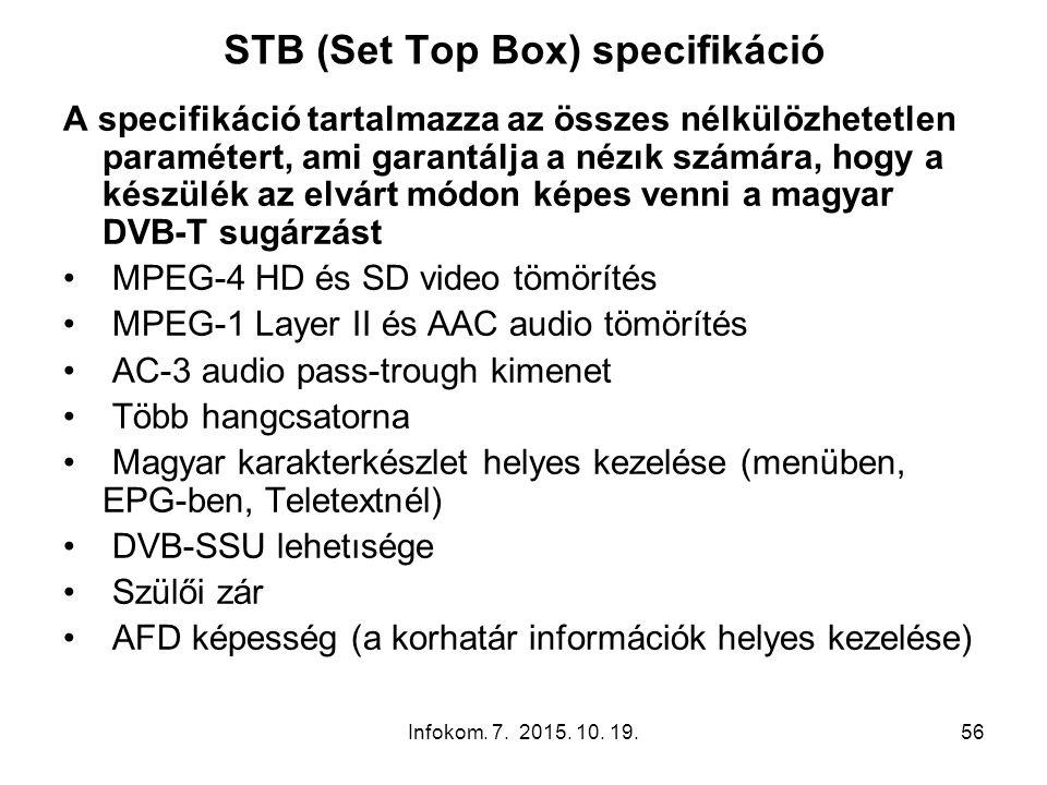 Infokom. 7. 2015. 10. 19.56 STB (Set Top Box) specifikáció A specifikáció tartalmazza az összes nélkülözhetetlen paramétert, ami garantálja a nézık sz