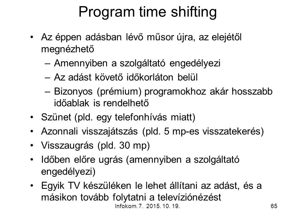 Infokom. 7. 2015. 10. 19.65 Program time shifting Az éppen adásban lévő műsor újra, az elejétől megnézhető –Amennyiben a szolgáltató engedélyezi –Az a
