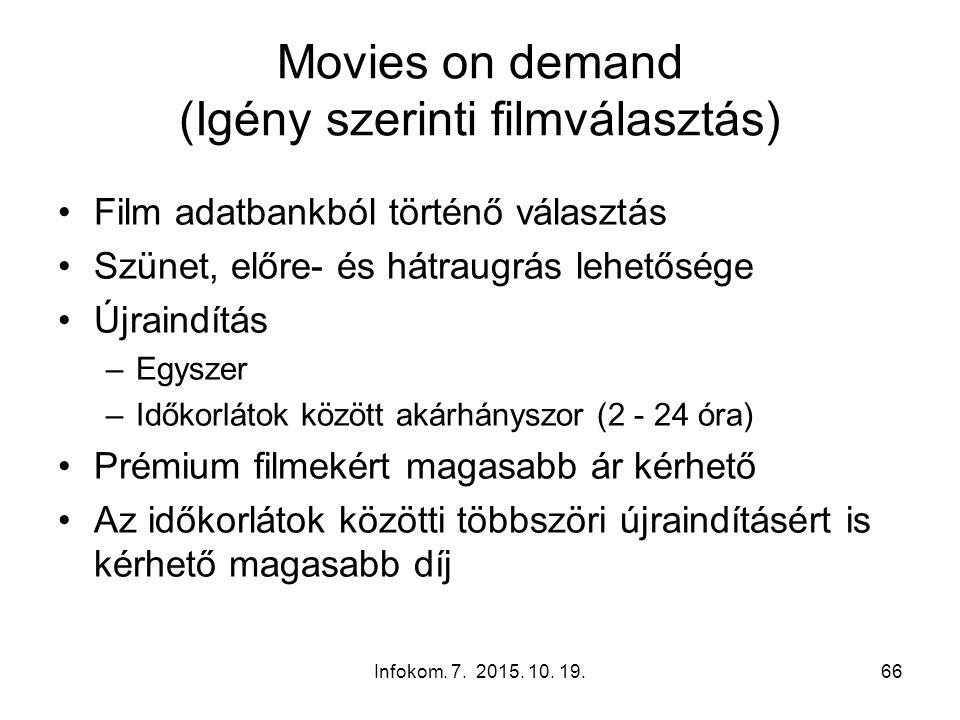 Infokom. 7. 2015. 10. 19.66 Movies on demand (Igény szerinti filmválasztás) Film adatbankból történő választás Szünet, előre- és hátraugrás lehetősége