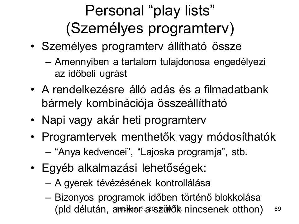 """Infokom. 7. 2015. 10. 19.69 Personal """"play lists"""" (Személyes programterv) Személyes programterv állítható össze –Amennyiben a tartalom tulajdonosa eng"""
