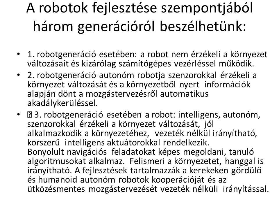 A robotok fejlesztése szempontjából három generációról beszélhetünk: 1.