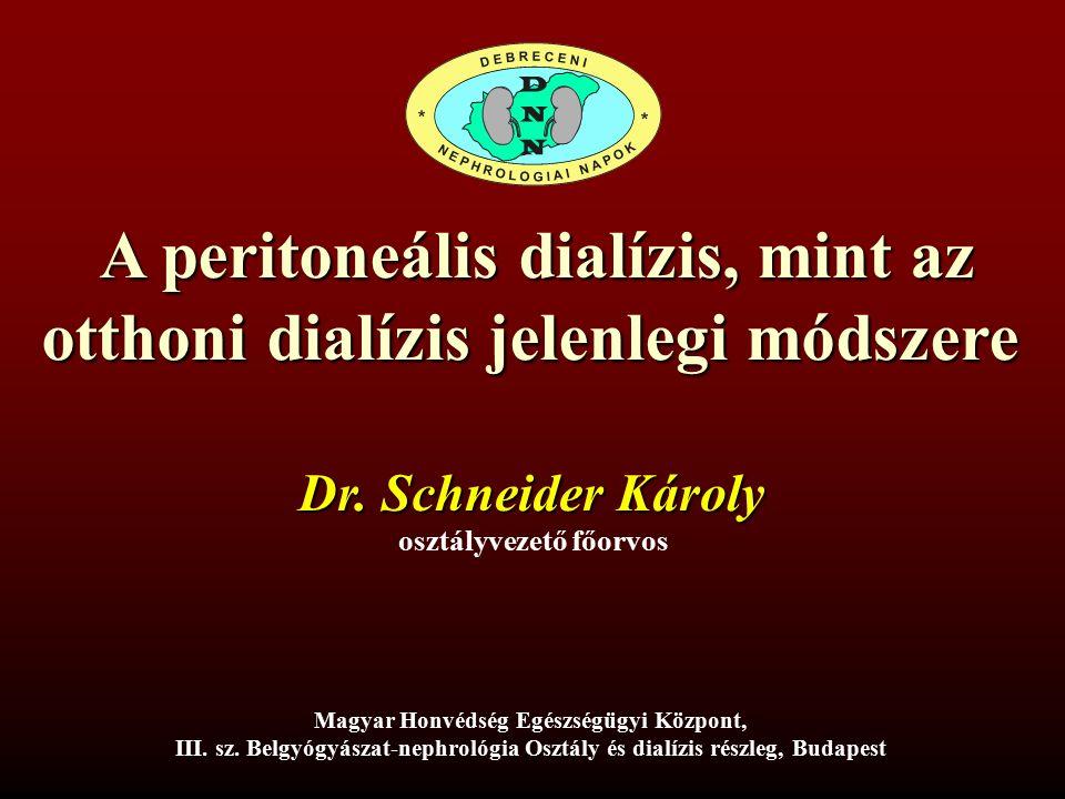 A peritoneális dialízis, mint az otthoni dialízis jelenlegi módszere A peritoneális dialízis, mint az otthoni dialízis jelenlegi módszere Dr. Schneide