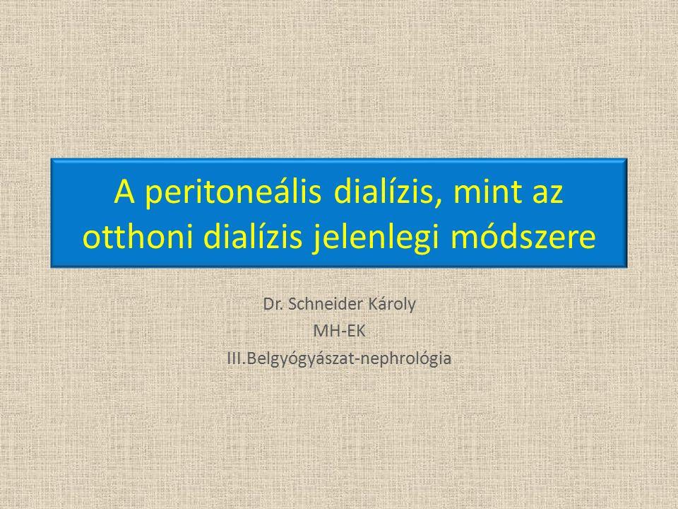 A peritoneális dialízis, mint az otthoni dialízis jelenlegi módszere Dr. Schneider Károly MH-EK III.Belgyógyászat-nephrológia