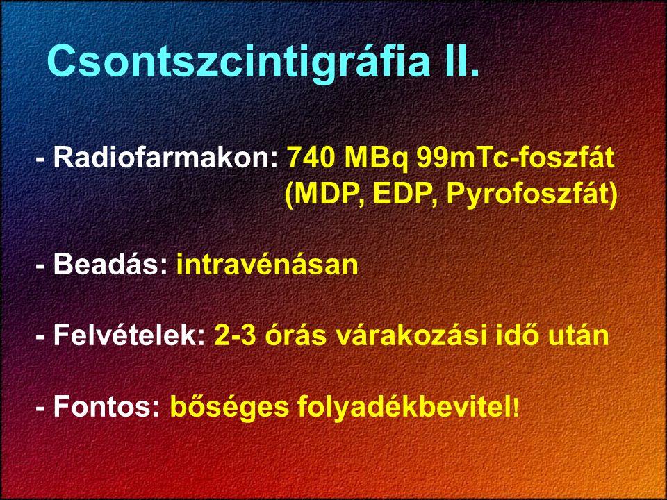 Specifikus vizsgálat Radiofarmakon: - jelzett fehérvérsejt - monoclonális anti- granulocyta antitest Dózis: 400-800 MBq Beadás: intravénásan Felvételek: 3-6-24 óra várakozás után egésztest, statikus és SPECT felvételek