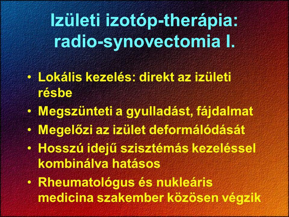 Izületi izotóp-therápia: radio-synovectomia I. Lokális kezelés: direkt az izületi résbe Megszünteti a gyulladást, fájdalmat Megelőzi az izület deformá