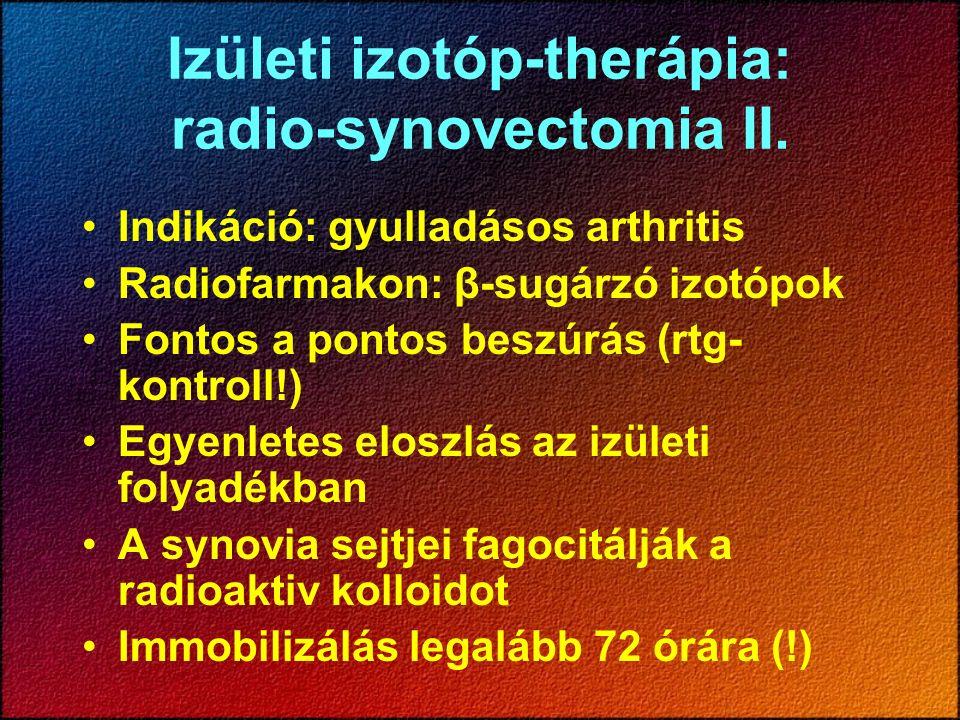 Izületi izotóp-therápia: radio-synovectomia II. Indikáció: gyulladásos arthritis Radiofarmakon: β-sugárzó izotópok Fontos a pontos beszúrás (rtg- kont