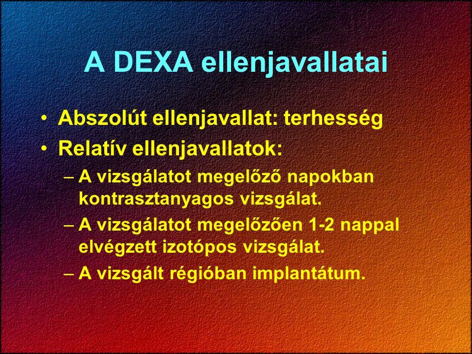 A DEXA ellenjavallatai Abszolút ellenjavallat: terhesség Relatív ellenjavallatok: –A vizsgálatot megelőző napokban kontrasztanyagos vizsgálat. –A vizs