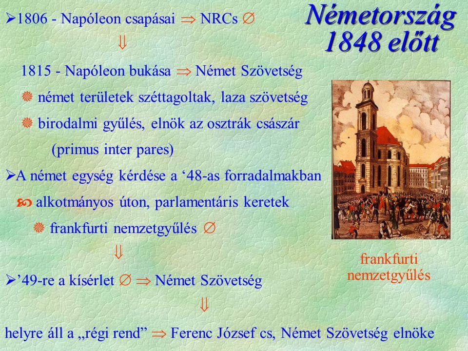 """ 1806 - Napóleon csapásai  NRCs   1815 - Napóleon bukása  Német Szövetség  német területek széttagoltak, laza szövetség  birodalmi gyűlés, elnök az osztrák császár (primus inter pares)  A német egység kérdése a '48-as forradalmakban  alkotmányos úton, parlamentáris keretek  frankfurti nemzetgyűlés    '49-re a kísérlet   Német Szövetség  helyre áll a """"régi rend  Ferenc József cs, Német Szövetség elnöke Németország 1848 előtt frankfurti nemzetgyűlés"""