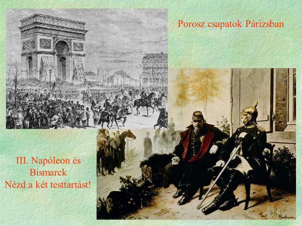 III. Napóleon és Bismarck Nézd a két testtartást! Porosz csapatok Párizsban