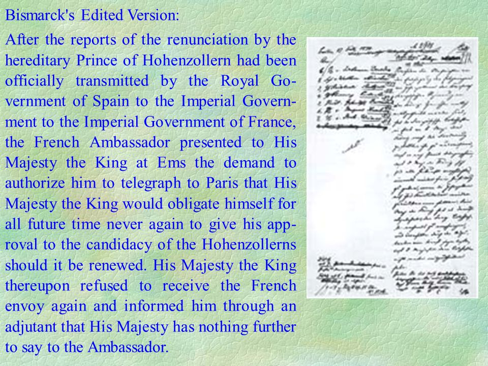 Bismarck's Edited Version: After the reports of the renunciation by the hereditary Prince of Hohenzollern had been officially transmitted by the Royal