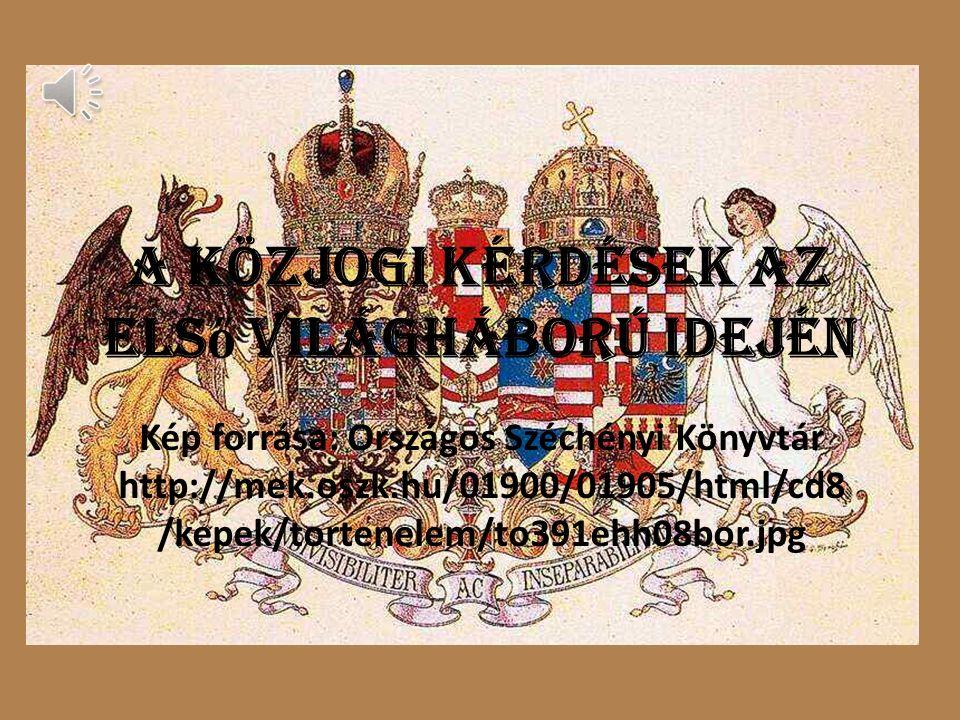 A közjogi kérdések az els ő világháború idején Kép forrása: Országos Széchényi Könyvtár http://mek.oszk.hu/01900/01905/html/cd8 /kepek/tortenelem/to391ehh08bor.jpg