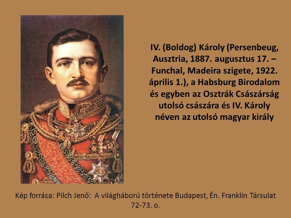 IV. (Boldog) Károly (Persenbeug, Ausztria, 1887. augusztus 17.