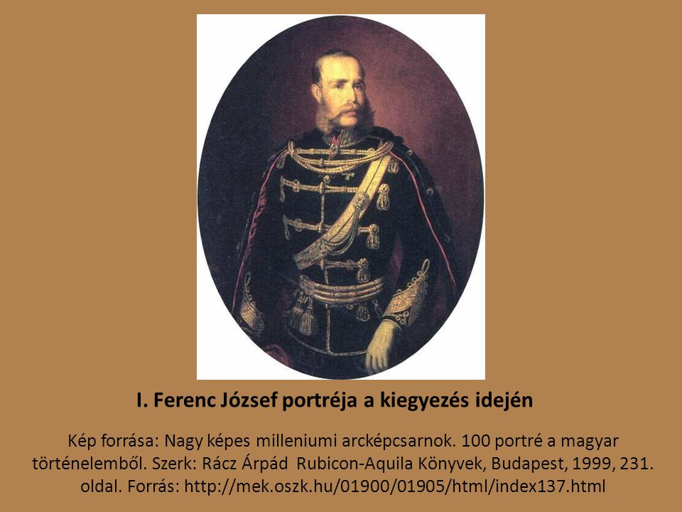 I. Ferenc József portréja a kiegyezés idején Kép forrása: Nagy képes milleniumi arcképcsarnok.