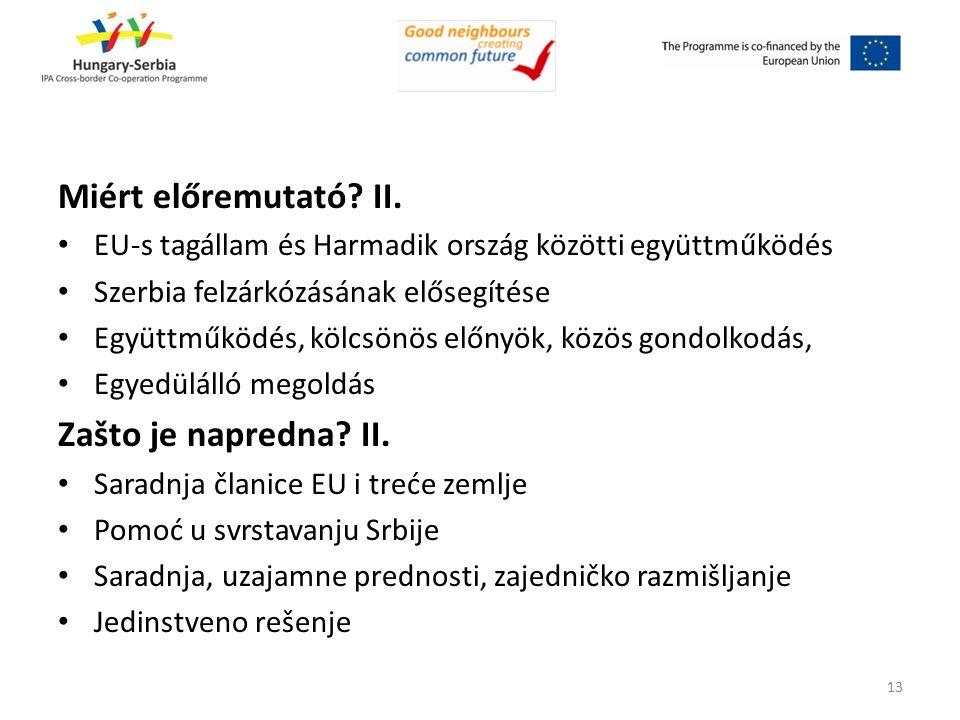 Miért előremutató? II. EU-s tagállam és Harmadik ország közötti együttműködés Szerbia felzárkózásának elősegítése Együttműködés, kölcsönös előnyök, kö