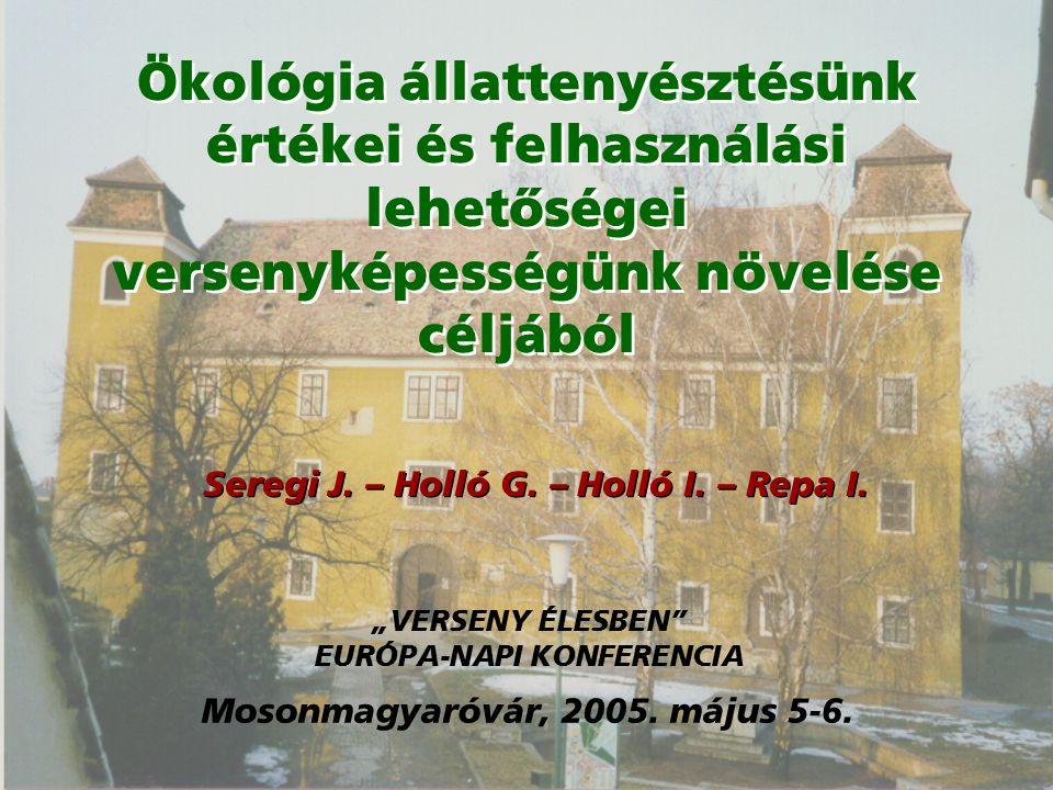 Ökológia állattenyésztésünk értékei és felhasználási lehetőségei versenyképességünk növelése céljából Seregi J.