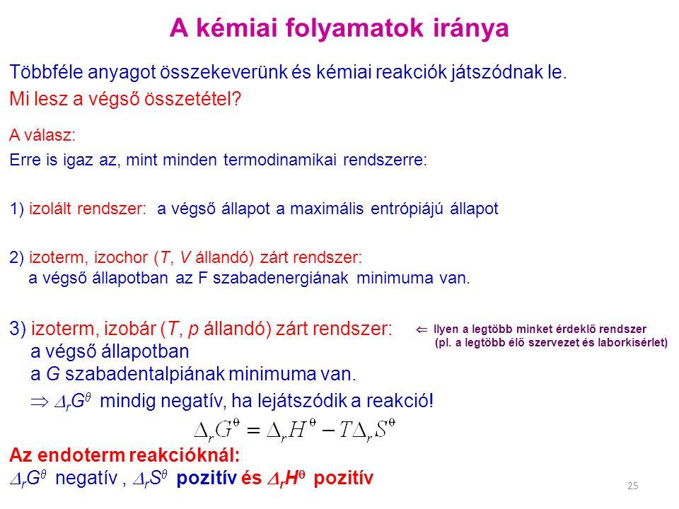 3) izoterm, izobár (T, p állandó) zárt rendszer: a végső állapotban a G szabadentalpiának minimuma van.