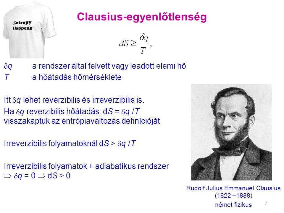 Clausius-egyenlőtlenség  q a rendszer által felvett vagy leadott elemi hő T a hőátadás hőmérséklete Itt  q lehet reverzibilis és irreverzibilis is.