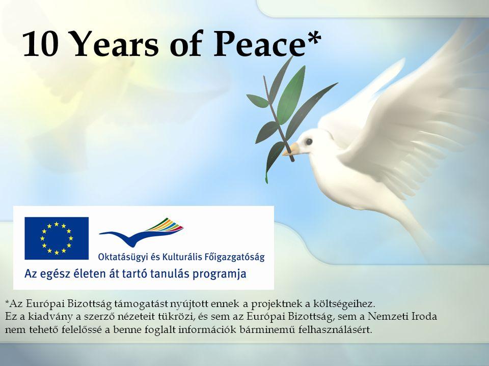 10 Years of Peace* *Az Európai Bizottság támogatást nyújtott ennek a projektnek a költségeihez. Ez a kiadvány a szerző nézeteit tükrözi, és sem az Eur