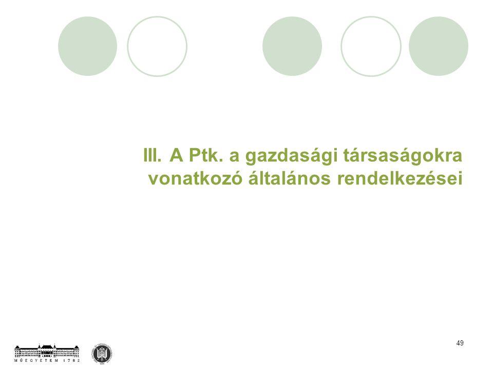 49 III. A Ptk. a gazdasági társaságokra vonatkozó általános rendelkezései