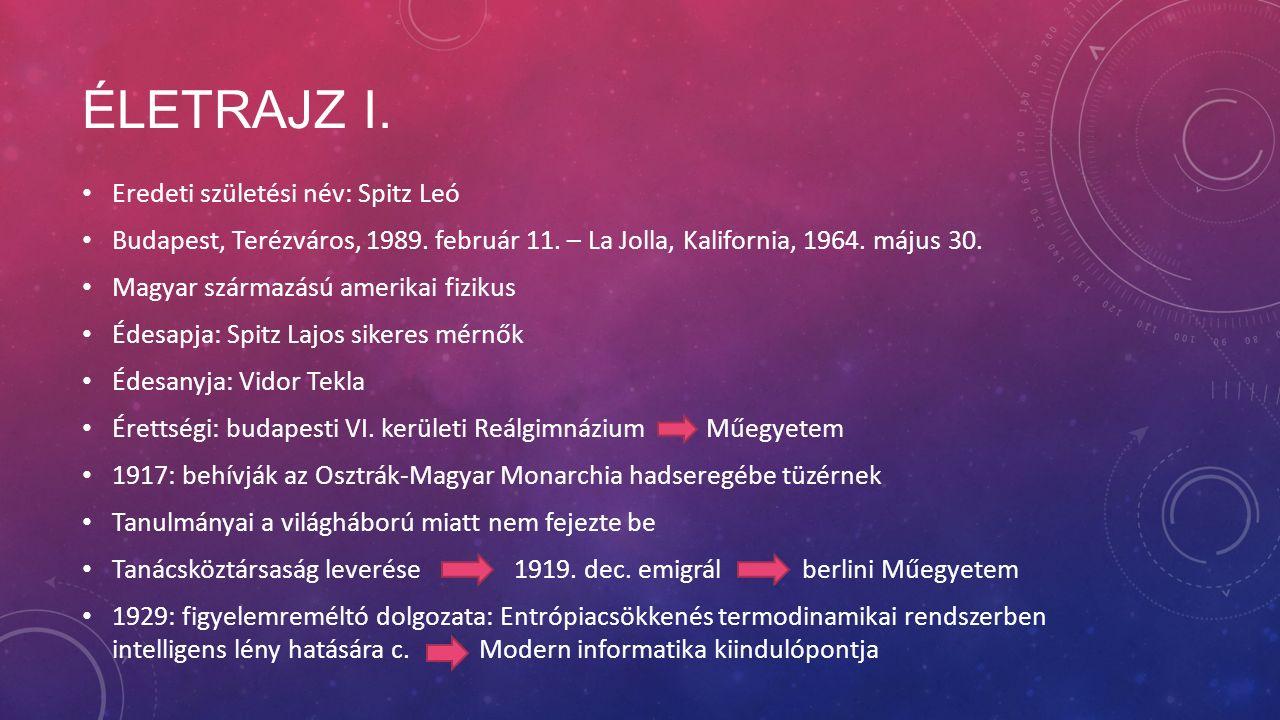 ÉLETRAJZ I. Eredeti születési név: Spitz Leó Budapest, Terézváros, 1989. február 11. – La Jolla, Kalifornia, 1964. május 30. Magyar származású amerika