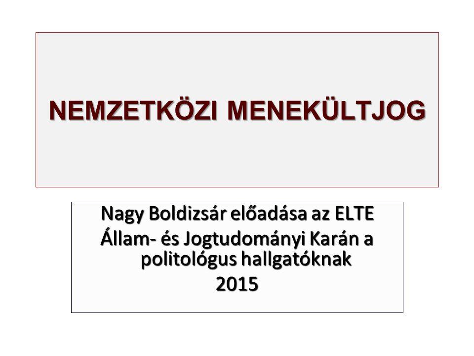 NEMZETKÖZI MENEKÜLTJOG Nagy Boldizsár előadása az ELTE Állam- és Jogtudományi Karán a politológus hallgatóknak 2015