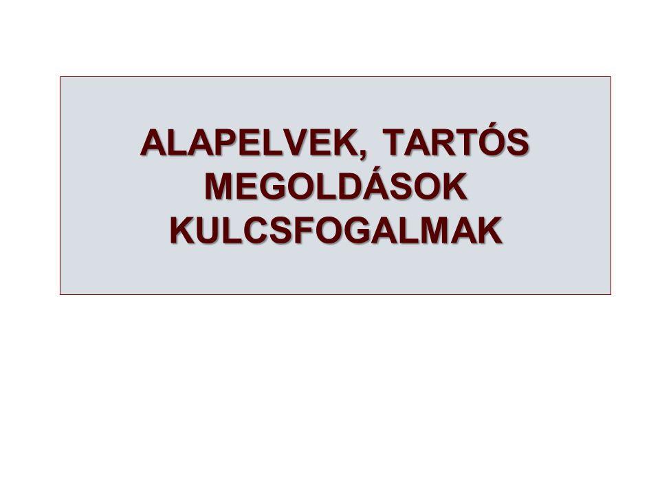 ALAPELVEK, TARTÓS MEGOLDÁSOK KULCSFOGALMAK
