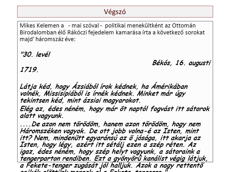 Végszó Mikes Kelemen a - mai szóval - politikai menekültként az Ottomán Birodalomban élő Rákóczi fejedelem kamarása írta a következő sorokat majd háromszáz éve: 30.