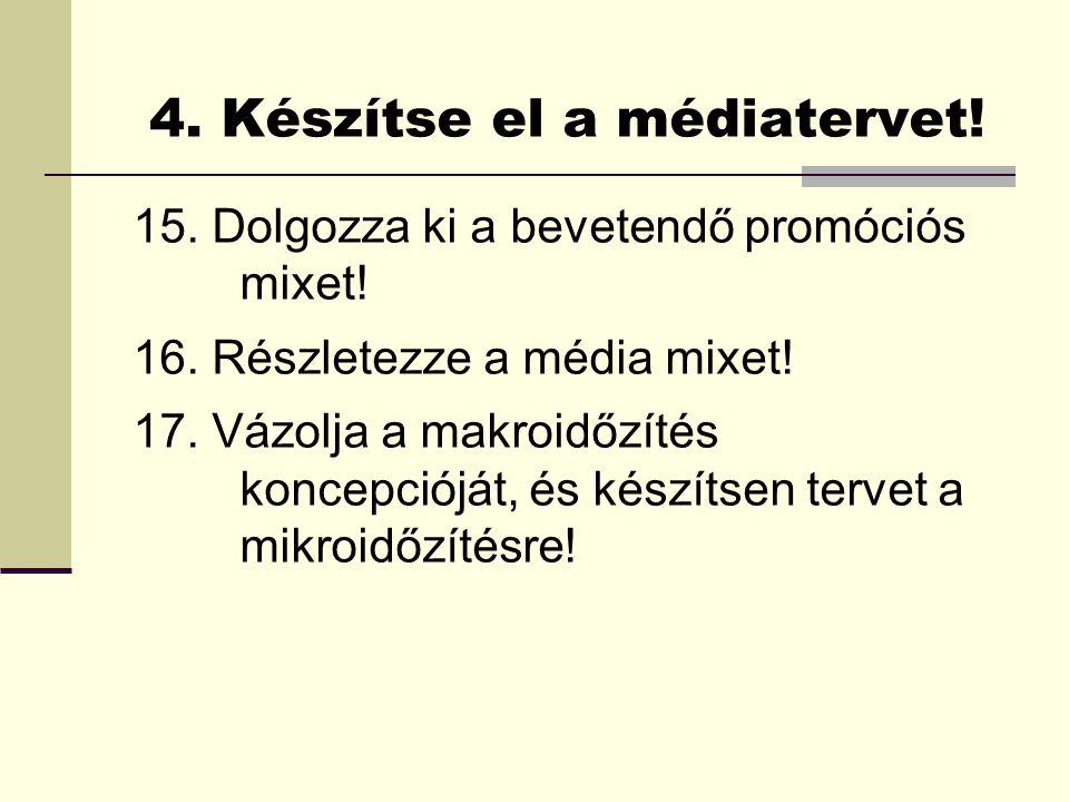 4. Készítse el a médiatervet. 15. Dolgozza ki a bevetendő promóciós mixet.