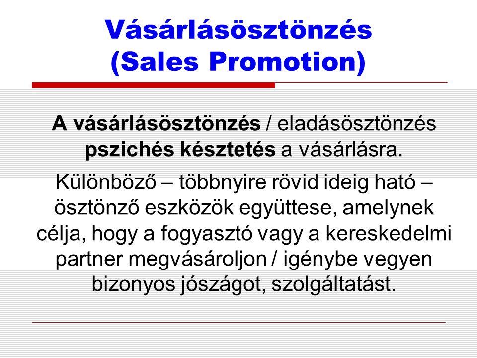 Vásárlásösztönzés (Sales Promotion) A vásárlásösztönzés / eladásösztönzés pszichés késztetés a vásárlásra.