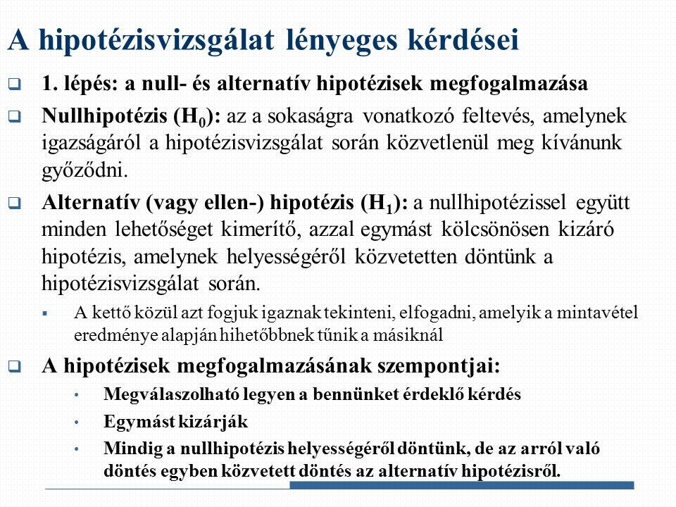  1. lépés: a null- és alternatív hipotézisek megfogalmazása  Nullhipotézis (H 0 ): az a sokaságra vonatkozó feltevés, amelynek igazságáról a hipotéz