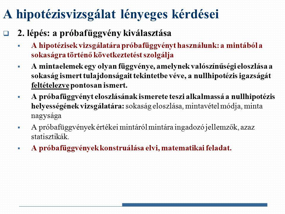  2. lépés: a próbafüggvény kiválasztása  A hipotézisek vizsgálatára próbafüggvényt használunk: a mintából a sokaságra történő következtetést szolgál