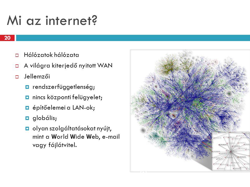 Mi az internet?  Hálózatok hálózata  A világra kiterjedő nyitott WAN  Jellemzői  rendszerfüggetlenség;  nincs központi felügyelet;  építőelemei