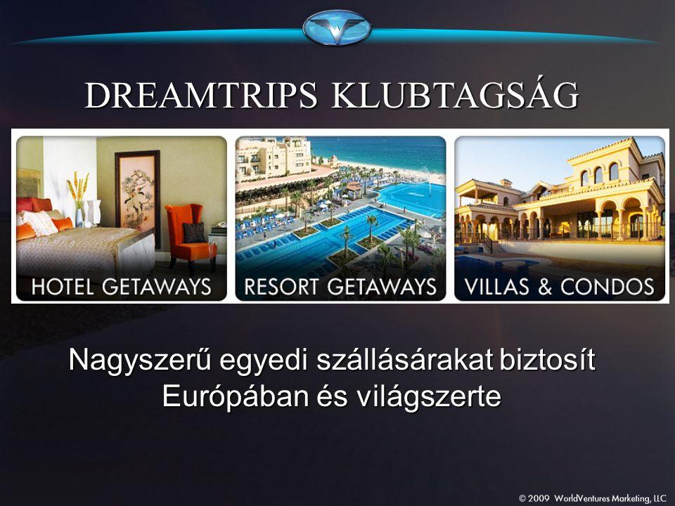 DREAMTRIPS KLUBTAGSÁG Nagyszerű egyedi szállásárakat biztosít Európában és világszerte