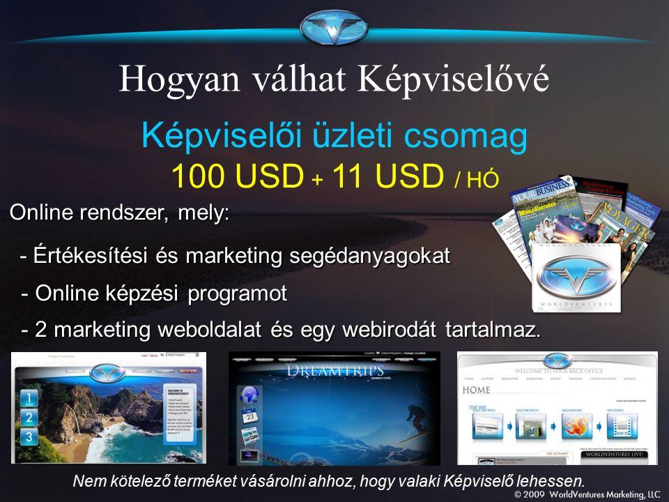Képviselői üzleti csomag 100 USD + 11 USD / HÓ Online rendszer, mely: Online rendszer, mely: - Értékesítési és marketing segédanyagokat - Online képzé