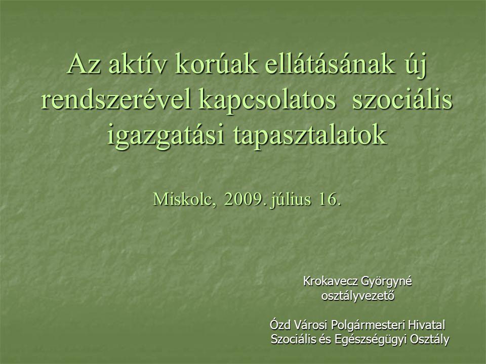 Az aktív korúak ellátásának új rendszerével kapcsolatos szociális igazgatási tapasztalatok Miskolc, 2009.